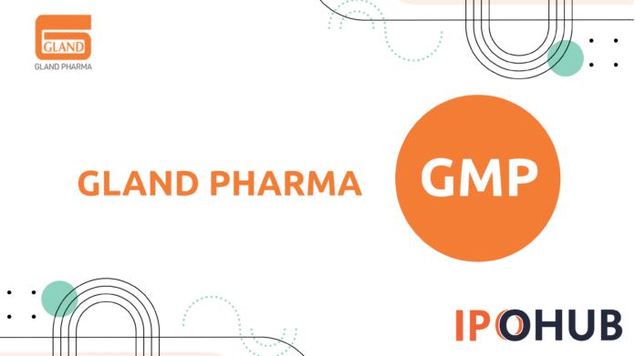 Gland Pharma IPO GMP