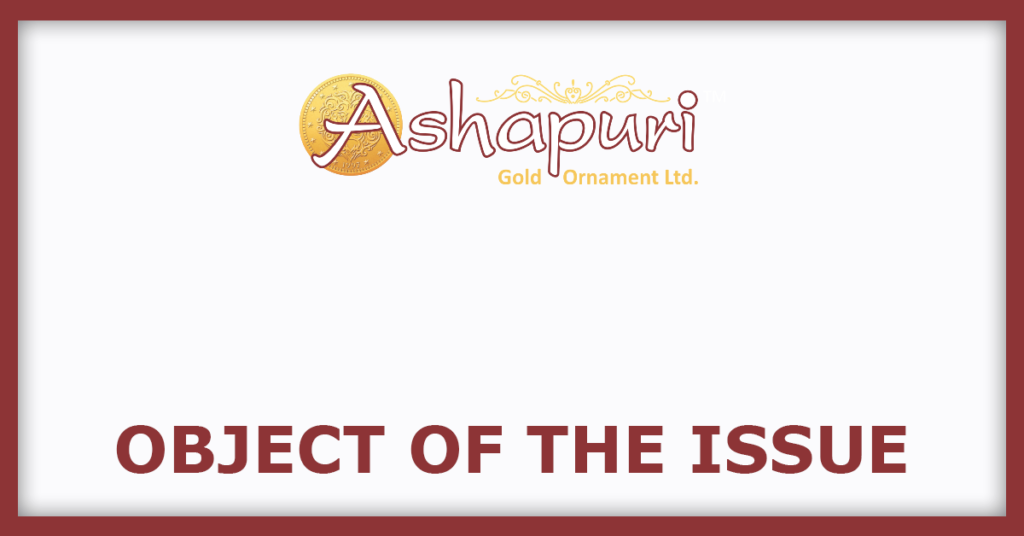 Ashapuri Gold IPO Object Of The Issue