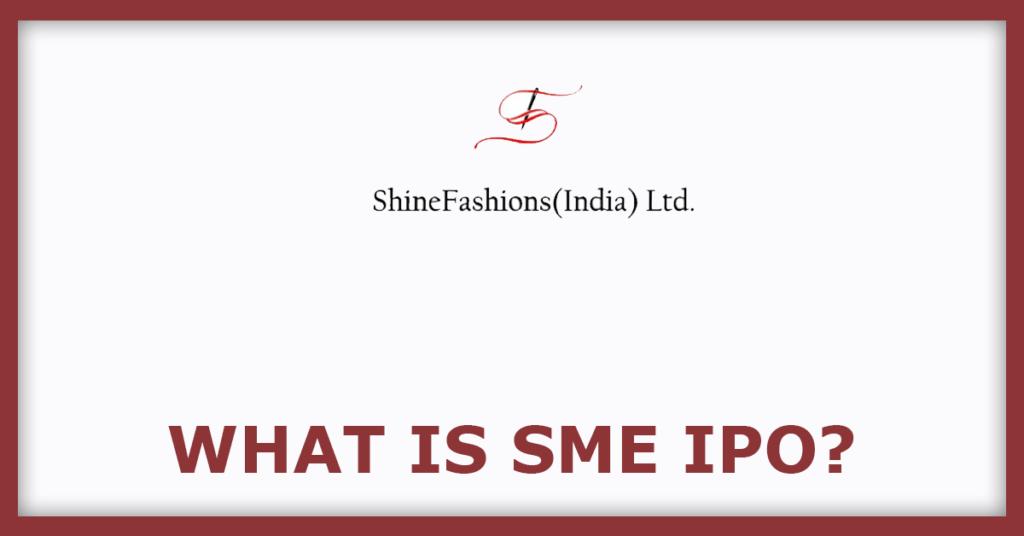 Shine Fashion IPO What Is SME IPO?