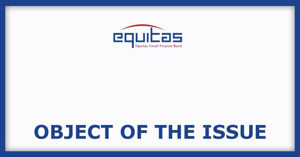 Equitas Small Finance Bank IPO Object Of The Issue