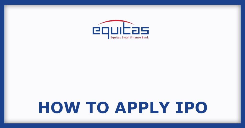 Equitas Small Finance IPO How To Apply FOr IPO