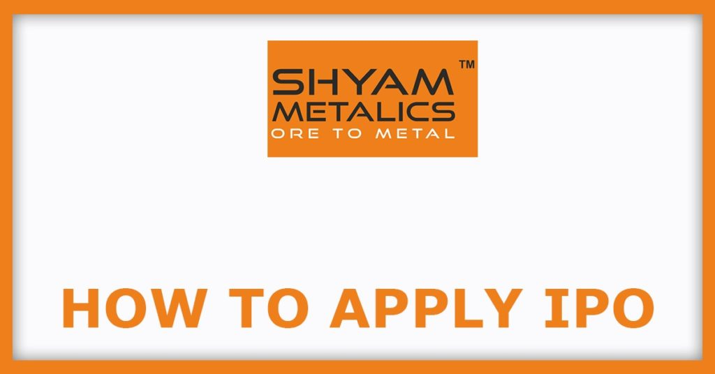 Shyam Metalics IPO  How To Apply