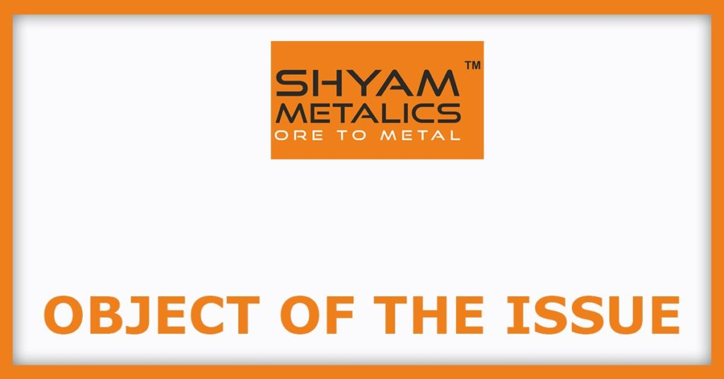 Shyam Metalics IPO  Object Of The Issue