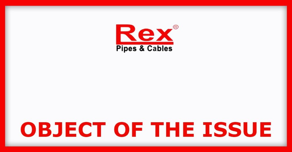 Rex Pipes & Cables IPO Object Of The Issue