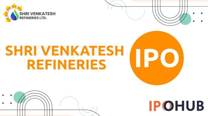 Shri Venkatesh Refineries IPO