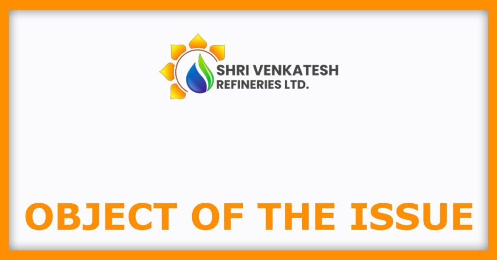 Shri Venkatesh Refineries IPO Object Of The Issue